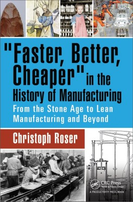 """Faster, Better, Cheaper"" in the History of Manufacturing"