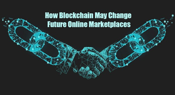 How Blockchain May Change Future Online Marketplaces